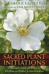 Sacred Plant Initiations, by Carole Guyett