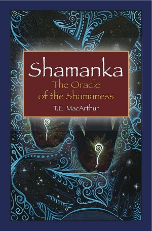 Shamanka: Oracle of the Shamaness BOOK ONLY - T.E. MacArthur