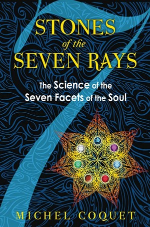 Stones of the Seven Rays by Michael Coquet